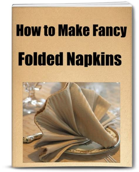Fancy Folded Paper Napkins - how to make fancy folded napkins an inexpensive way to