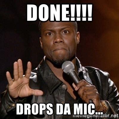 Mic Drop Meme - done drops da mic kevin hart meme generator