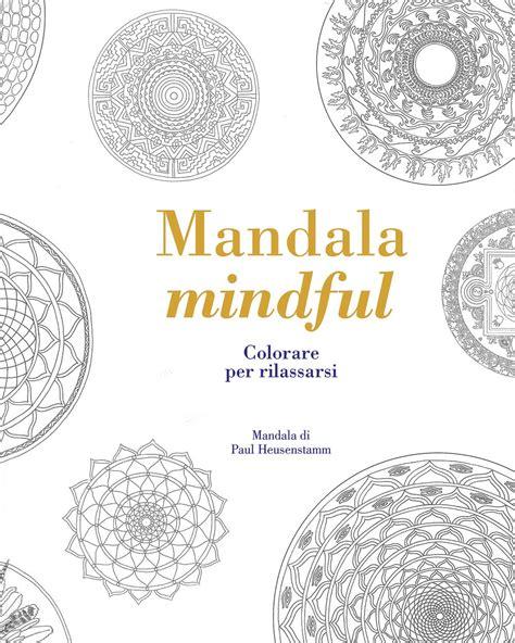 libro mindful mandalas a mandala libro mandala mindful colorare per rilassarsi di tiddy rowan