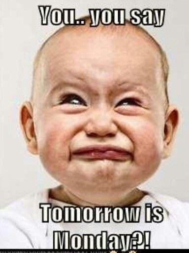Its Monday Tomorrow Meme - ugh tomorrow is monday lol pinterest