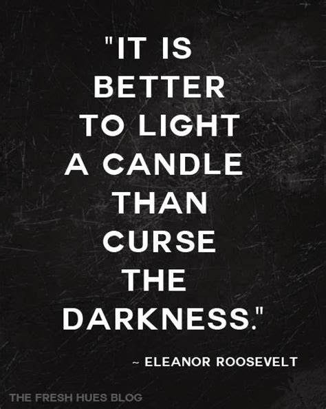 quotations of eleanor roosevelt books it is better to light to candle than curse the darkness