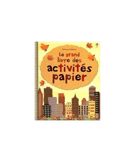 1409529339 le grand livre des activites le grand livre des activit 233 s papier scolart