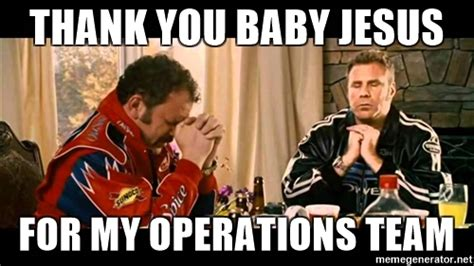 Thank Jesus Meme - thank you baby jesus for my operations team talladega