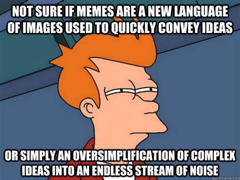 Meme Ideas - not sure if memes are a new language of images used to