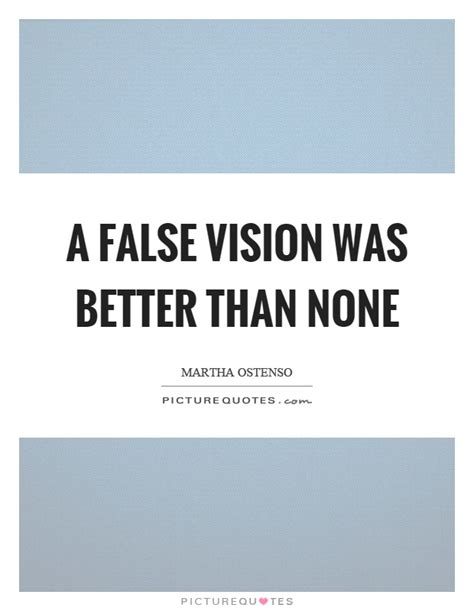 better vision a false vision was better than none picture quotes