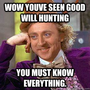 Good Will Hunting Meme - wow youve seen good will hunting you must know everything