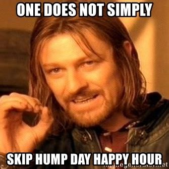 Happy Hour Meme - one does not simply skip hump day happy hour one does