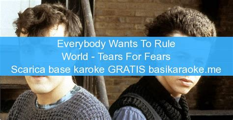 rule the world testo everybody wants to rule the world tears for fears basi