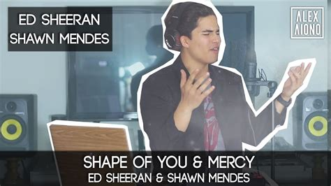 ed sheeran of you shape of you by ed sheeran and mercy by shawn mendes