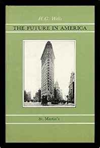 the future in america a search after realities books the future in america a search after realities h g