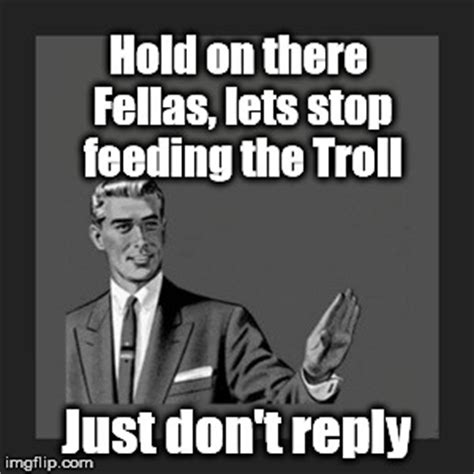 Don T Feed The Trolls Meme - kill yourself guy meme imgflip