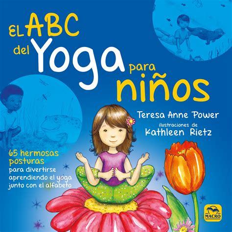 descargar libros de yoga para ninos gratis el abc del yoga para los ni 241 os libro de teresa anne power