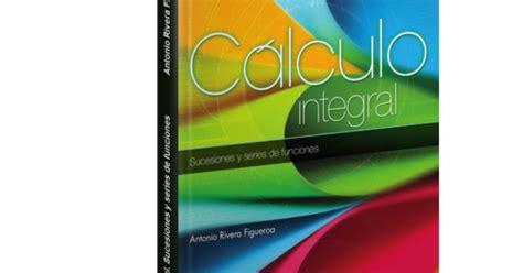 descargar pdf el incal integral libro de texto c 225 lculo integral sucesiones y series de funciones antonio rivera figueroa descargar gratis