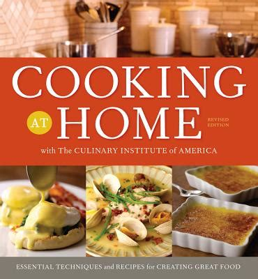 the culinary institute of america home cooking at home with the culinary institute of america
