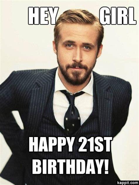 Ryan Gosling Birthday Memes - hey girl happy 21st birthday