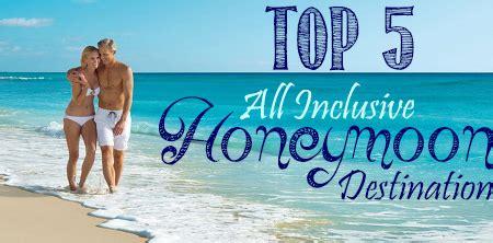 best honeymoon packages top 5 all inclusive honeymoon destinations all inclusive