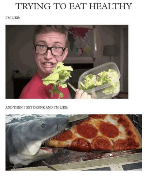 Eat Healthy Meme - trying to eat healthy i m like and then i get drunkand i m