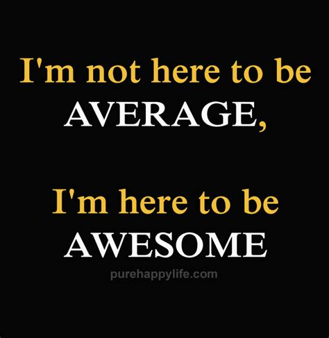 i m not here to be average i m here to be awesome positive quote journal wide ruled college lined composition notebook for 132 pages of 8x10 lined quote lined notebook series volume 7 books courage quote i m not here to be average i m here to be