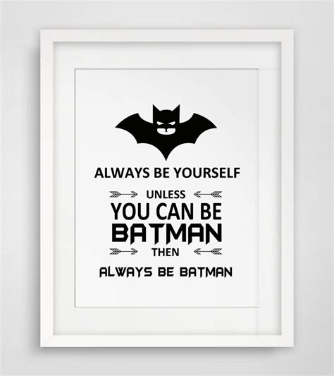 painting you can print always be yourself unless you can be batman then always be