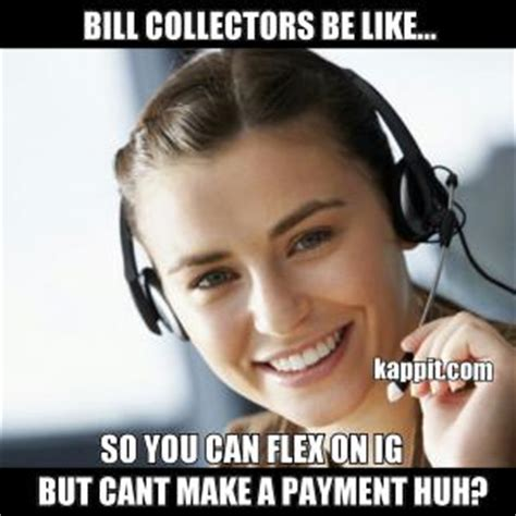 Bill Collector Meme - bill collector jokes kappit