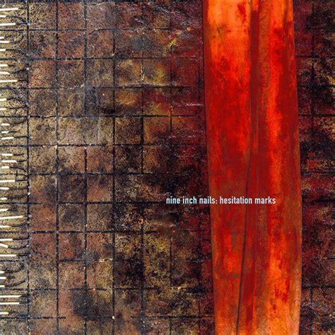nine inch nails best album nine inch nails hesitation marks 50 best albums of