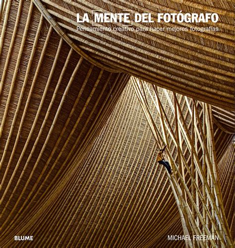 libro la mente del fotografo composici 243 n fotogr 225 fica los libros que debes conocer cultura fotogr 225 fica