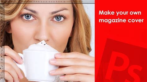 Make Your Own Cover by How To Make Your Own Magazine Cover Photoshop Tutorial
