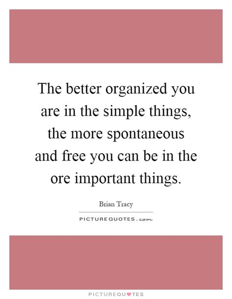 Simple And Spontaneous by The Better Organized You Are In The Simple Things The