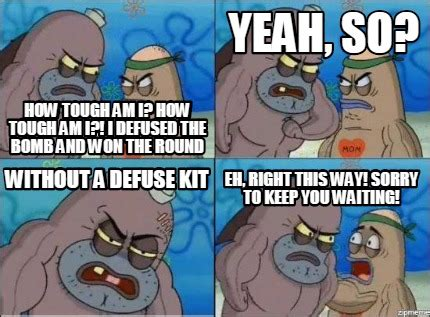 How Tough Am I Meme - meme creator how tough am i how tough am i i defused