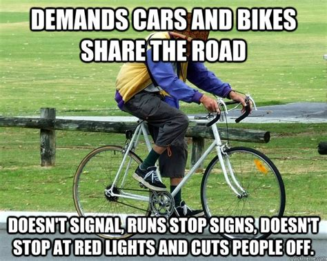Bike Meme - demands cars and bikes share the road doesn t signal runs