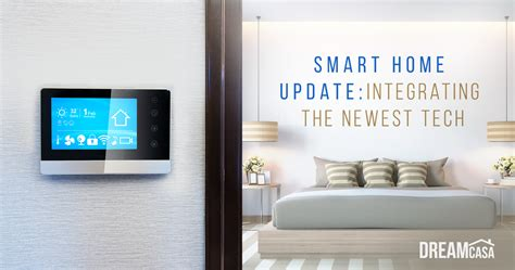 smart home tech smart home update integrating the newest tech dreamcasa org