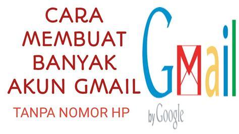 cara membuat akun gmail banyak cara membuat banyak akun gmail tanpa nomer hp youtube
