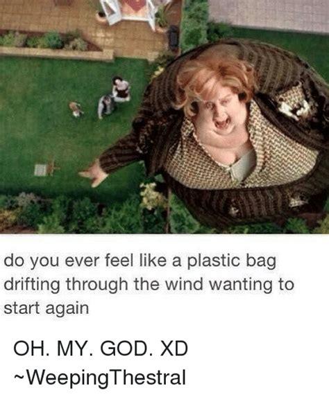 Feel Like A do you feel like a plastic bag drifting through the