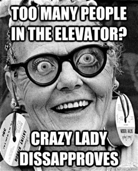 Crazy Lady Meme - too many people in the elevator crazy lady dissapproves