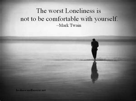 how to comfort yourself when lonely the worst loneliness is to not be comfortable with