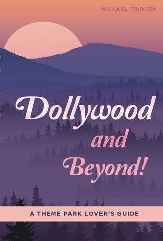 2018 dollywood and beyond a theme park lover s guide to the smoky mountain vacation region books dollywood and beyond a theme park lover s guide by