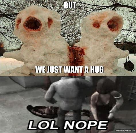 hug meme we just want a hug lol nope hug memes picsmine