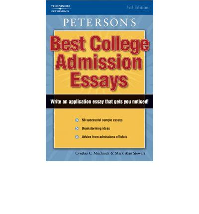 Top College Admission Essays by Peterson S Best College Admission Essays C Cynthia Muchnick Alan Stewart 9781435290655