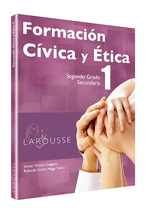 moral y civica libro formaci 243 n c 237 vica y 201 tica 1 segundo grado ediciones larousse