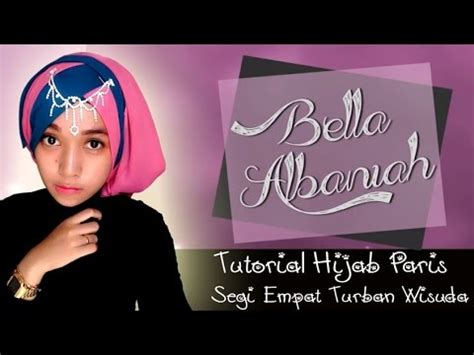 tutorial hijab turban segi empat youtube tutorial hijab paris segi empat turban wisuda 2018 youtube
