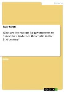 Free Trade Debate Essay by What Are The Reasons For Governments To Restrict Free Trade Are Self Publishing At Grin