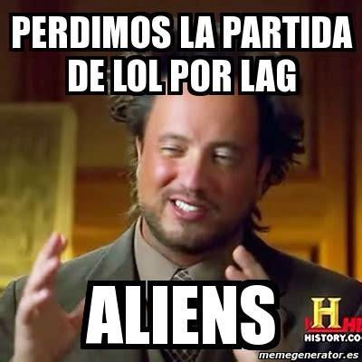 Lol Meme Generator - meme ancient aliens perdimos la partida de lol por lag