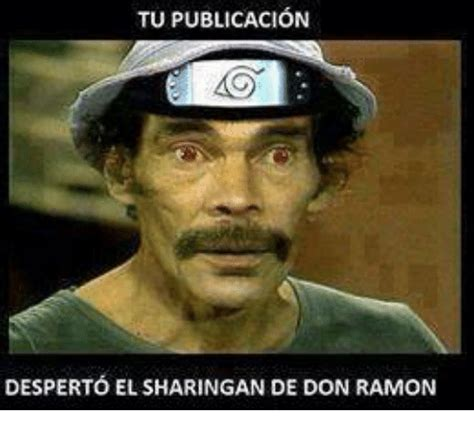 Don Ramon Meme - tu publicacion desperto el sharingan de don ramon meme