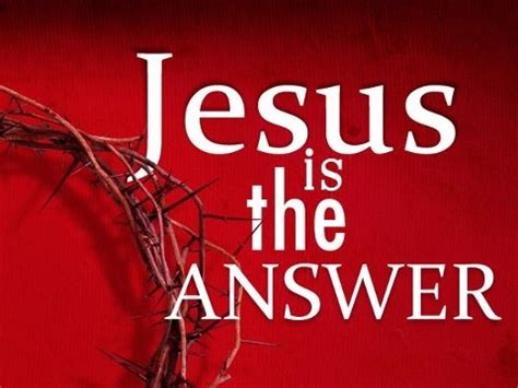 Is The Answer jesus is the answer scripture quotes