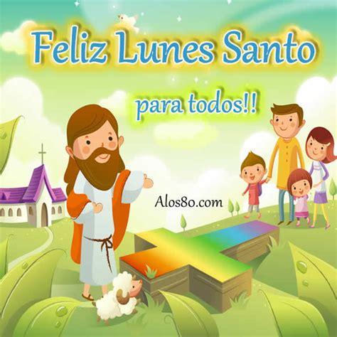 imagenes de feliz lunes santo frases de lunes santo con imagenes musicadelrecuerdo org