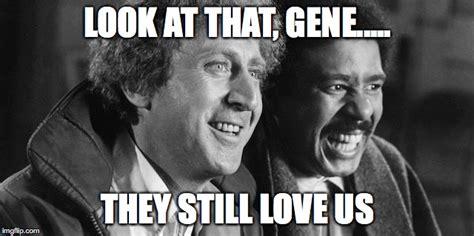 Meme Gene - gene wilder richard pryor imgflip