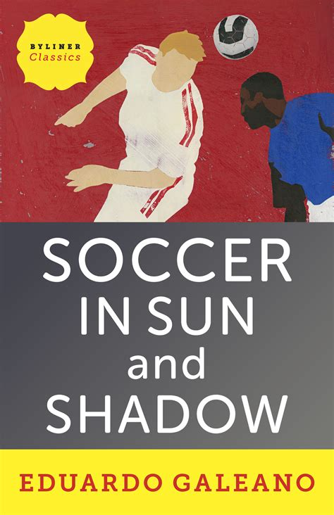 soccer in sun and byliner publishes e book edition of soccer in sun and shadow by legendary author eduardo galeano