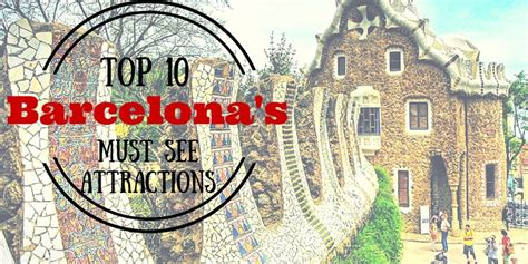 best places to visit in barcelona barcelona s top 10 must see attractions travelling buzz