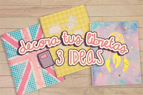 ideas para decorar libretas bonitas 3 ideas super bonitas para decorar tus cuadernos cookies