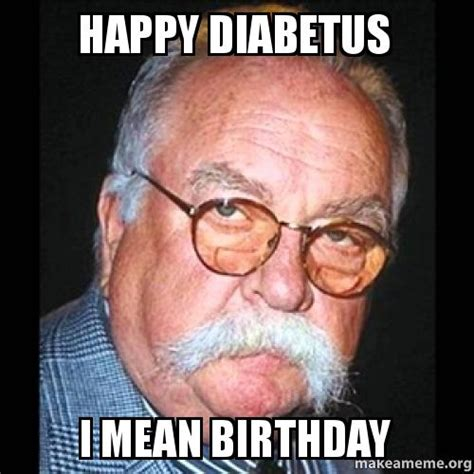 Nasty Birthday Meme - happy diabetus i mean birthday make a meme